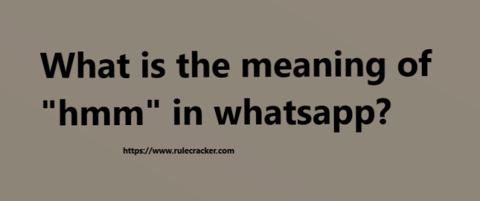 """What is the meaning of """"hmm"""" in whatsapp?"""