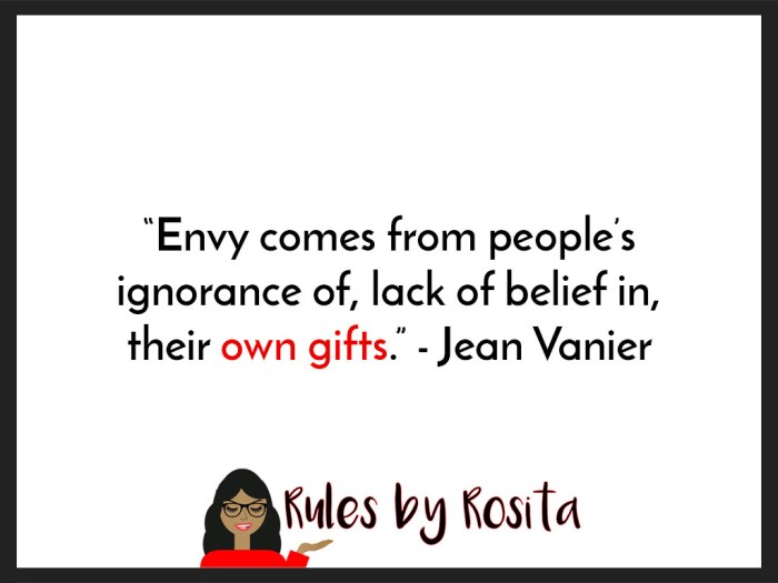"Envy comes from people's ignorance of, lack of belief in, their own gifts."" - Jean Vanier"