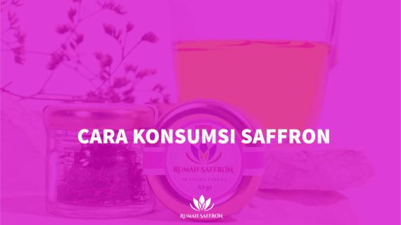 Cara Konsumsi Saffron yang Benar dan Beragam Manfaat yang Akan Didapatkan