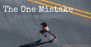 The One Mistake Every Runner Makes - Do you?