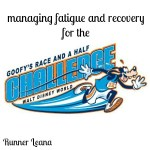 Goofy Thoughts: Managing Fatigue and Recovery