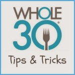 Whole30: Tips, Tricks and My Favourite Recipes