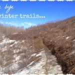 Bye bye winter trails…