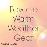 Favorite Warm Weather Gear