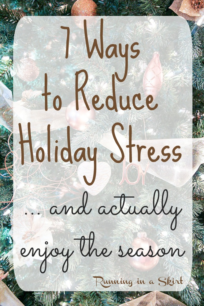 7 Practical Ways to Reduce Holiday Stress this year AND actually enjoy the season. / Running in a Skirt