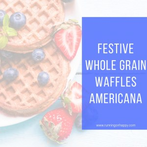Whole Grain Waffles Americana   Meatless Monday   4th of July   Running on Happy