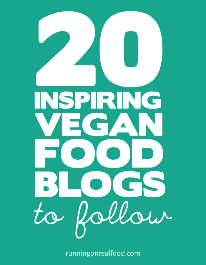 20 Inspiring Vegan Food Blogs to Follow - A List By Running On Real Food