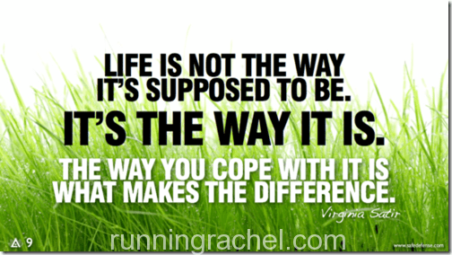 life is not what it's supposed to be, it is the way it is.  The way you cope with it is what makes the difference.