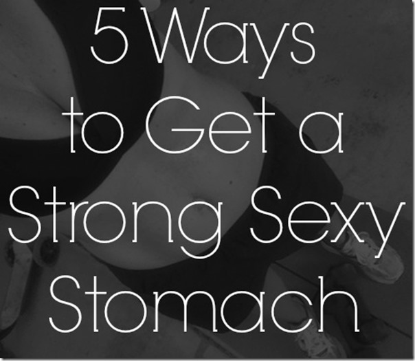 5 Ways to Get a Strong Stomach