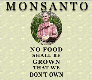 Monsanto No Food Shall Be Grown That We Don't Own