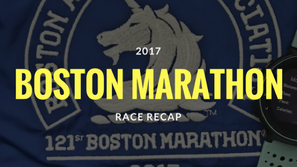 Boston Marathon 2017 Race Recap