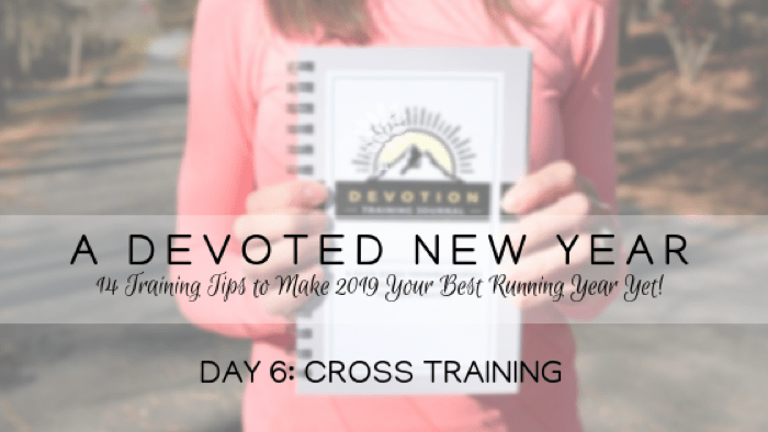 A DEVOTED New Year Day 6: Cross Training