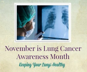 November is Lung Cancer Awareness Month – Keeping Your Lungs Healthy