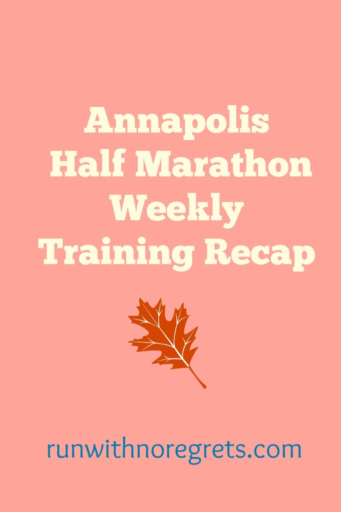 Sharing my latest training recap for the Annapolis Half Marathon on November 21!