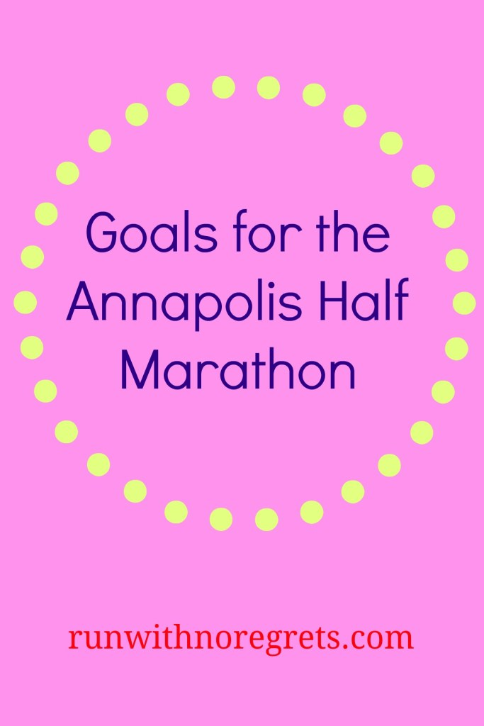 Here are my goals for the Annapolis Classic Half Marathon, my last big race of the year!