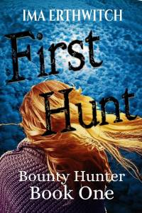 Survival fantasy, rural fantasy, or dystopian. The cover for First Hunt, the first book in the Bounty Hunter series by Ima Erthwitch.
