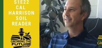 Growing the Future Podcast: Cal Harrison from Soil Reader