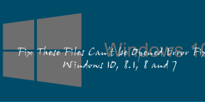 These Files Can't be Opened Error Fix in Windows 10, 8.1