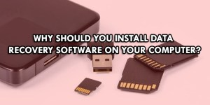 Why should you install data recovery software on your computer?