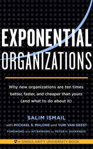 Salim Ismail‎ – Exponential Organizations: Why new organizations are ten times better, faster, cheaper than yours (and what to do about it)