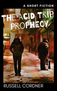 Book Cover: The Acid Trip Prophecy (Short Story)