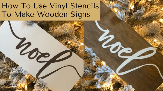 How To Use Vinyl Stencils To Make Wooden Signs