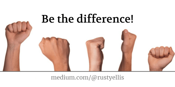 Be the difference - medium rustyellis