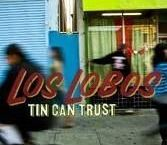 Los Lobos – Tin Can Trust