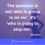 """The question is not 'who is going to let me', it's 'who is going to stop me.'"" - Ayn Rand"