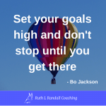 'Set your goals high and don't stop until you get there' - Bo Jackson