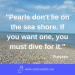 Pearls don't lie on the sea shore. If you want one, you must dive for it