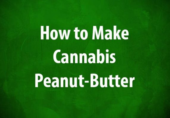 How to make cannabis peanut butter, recipe