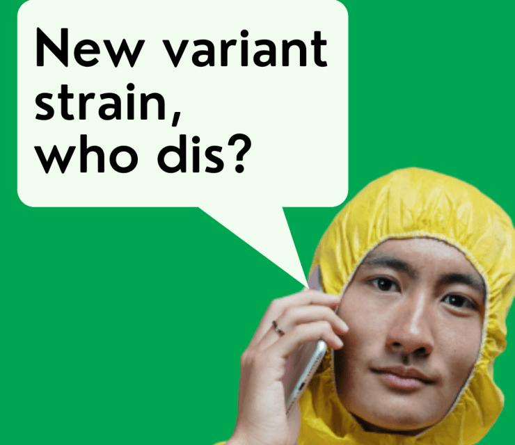 New variant strain, who dis?