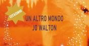 Un altro mondo di Jo Walton: un fantasy... normale!