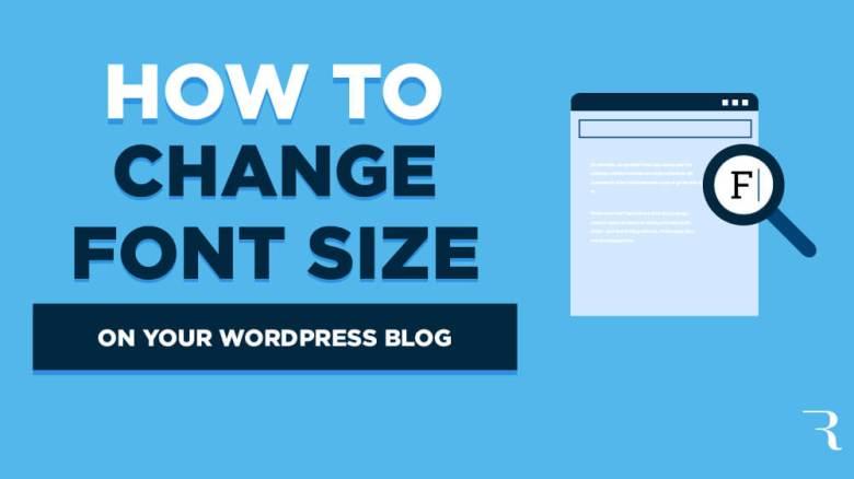 Come modificare la dimensione del carattere sul tuo blog WordPress