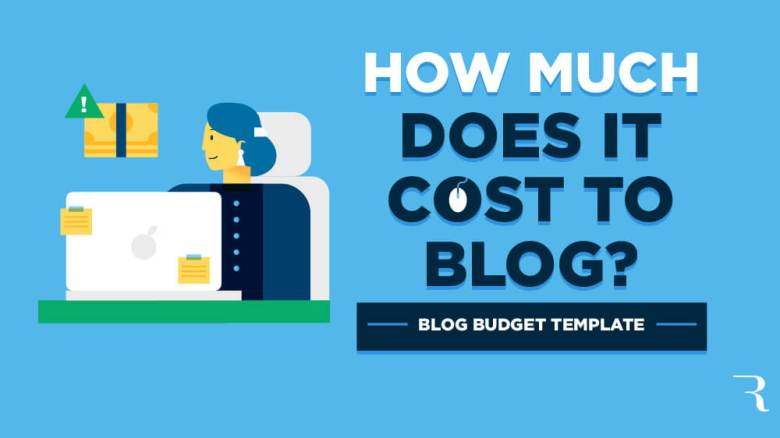 Quanto costa iniziare un blog?  Modello di budget del blog