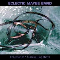 ECLECTIC MAYBE BAND - Reflection in a Mœbius Ring Mirror