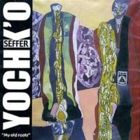 Yochk'o SEFFER – My Old Roots