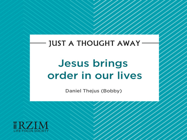 Just a Thought Away - Jesus brings order in our lives