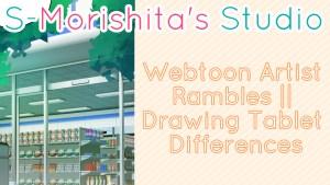 Webtoon Artist Rambles || Drawing Tablet Differences