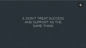 5-dont-treat-success-and-support-as-the-same-thing