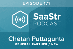 B2B SaaS Blog - SaaStr Podcast #171: Chetan Puttagunta
