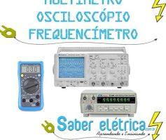 Diferença entre Multimetro, Osciloscopio e Frequencimetro