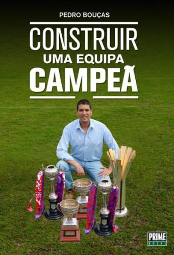 Livro - Construir uma equipa campeã, Pedro Boulas, 2016.