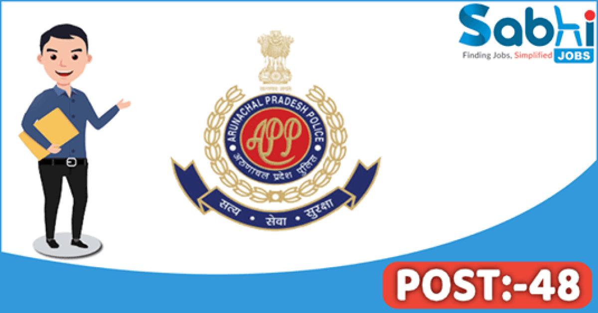 Arunachal Pradesh Police recruitment 48 Head Constable