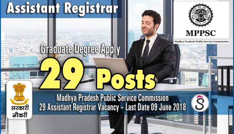 Madhya Pradesh Public Service Commission – MPPSC Recruitment – 29 Assistant Registrar Vacancy – Last Date 09 June 2018