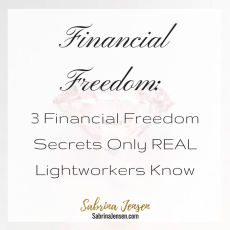 Financial Freedom: 3 Financial Freedom Secrets Only REAL Lightworkers Know