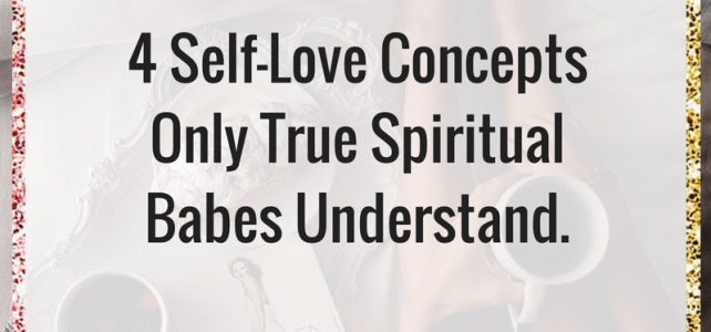 4 Self-Love Concepts Only True Spiritual Babes Understand