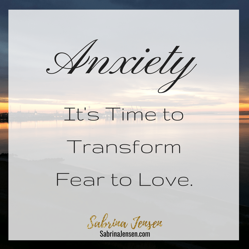 Anxiety: It's Time to Transform Fear to Love.
