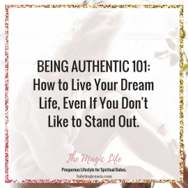 BEING AUTHENTIC 101: How to Live Your Dream Life, Even If You Don't Like to Stand Out